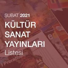 Kültür Sanat Yayınları Listesi (Şubat 2021)