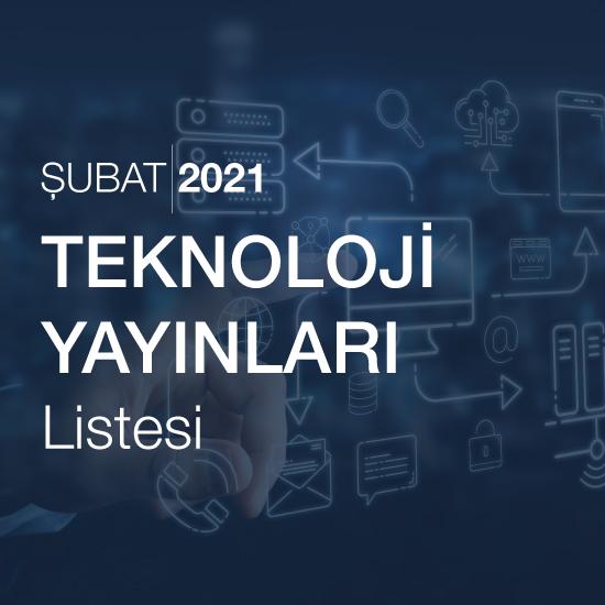 TEKNOLOJİ YAYINLARI LİSTESİ (ŞUBAT 2021)