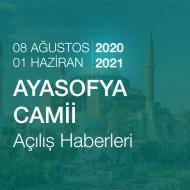 Ayasofya Camii Açılış Haberleri (01.06.2021 - 08.08.2020)