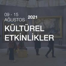 Kültürel Etkinlikler [09 - 15 Ağustos 2021 ]
