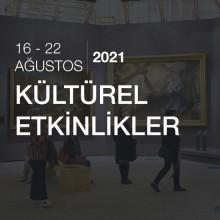 Kültürel Etkinlikler [16 - 22 Ağustos 2021 ]