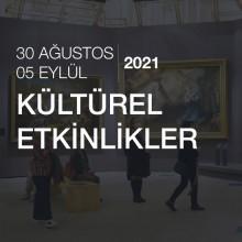 Kültürel Etkinlikler [30 Ağustos - 05 Eylül 2021]