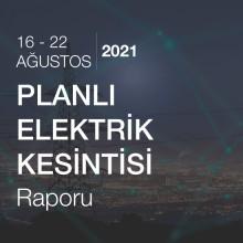 Planlı Elektrik Kesintisi [16 - 22 Ağustos 2021]