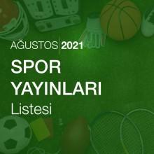 Spor Yayınları Listesi [Ağustos 2021]