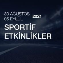 Sportif Etkinlikler [30 Ağustos - 05 Eylül 2021]