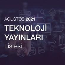 Teknoloji Yayınları Listesi [Ağustos 2021]