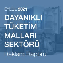 Dayanıklı Tüketim Malları Sektörü Reklam Raporu [Eylül 2021]