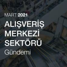 Alışveriş Merkezleri Sektörü Gündemi [Mart 2021]