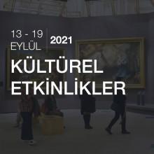 Kültürel Etkinlikler [13 - 19 Eylül 2021]