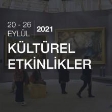 Kültürel Etkinlikler [20 - 26 Eylül 2021 ]