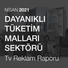 Dayanıklı Tüketim Malları Sektörü Reklam Raporu [Nisan 2021-2]