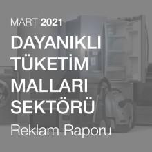 Dayanıklı Tüketim Malları Sektörü Reklam Raporu [Mart 2021-2]