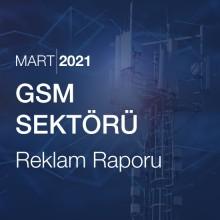 GSM Sektörü Reklam Raporu [Mart 2021-2]
