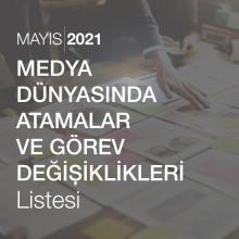 Medya Dünyasında Atama ve Atamalar ve Görev Değişiklikleri Listesi [Mayıs 2021]