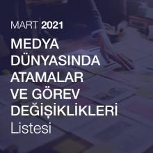Medya Dünyasında Atama ve Görev Değişiklikleri Listesi [Mart 2021]