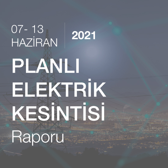 Planlı Elektrik Kesintisi (07 - 13 Haziran 2021)