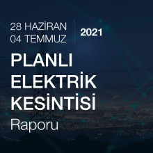 Planlı Elektrik Kesintisi [28 Haziran - 04 Temmuz 2021]