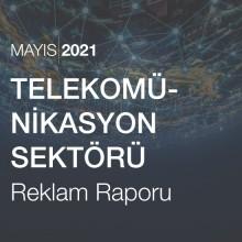 Telekomünikasyon Sektörü Reklam Raporu [Mayıs 2021]