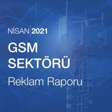 GSM Sektörü Reklam Raporu (Nisan 2021)