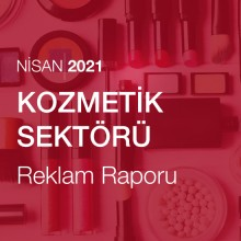 Kozmetik Sektörü Reklam Raporu (Nisan 2021)
