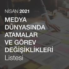 Medya Dünyasında Atama ve Görev Değişiklikleri Listesi [Nisan 2021]