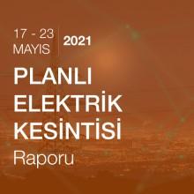 Planlı Elektrik Kesintisi Raporu (17 - 23 Mayıs 2021)