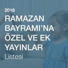 Ramazan Bayramı'na Özel Ek ve Yayınlar Listesi [2018]