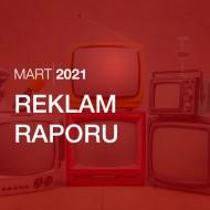 Reklam Raporu (Mart 2021)