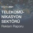 Telekomünikasyon Sektörü Reklam Raporu (Nisan 2021)