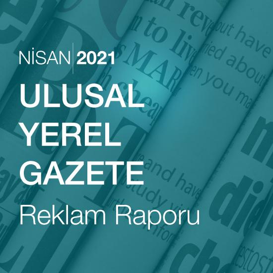 Ulusal - Yerel Gazete Reklam Raporu (Nisan 2021)