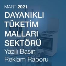 Dayanıklı Tüketim Malları Sektörü Reklam Raporu (Mart 2021)