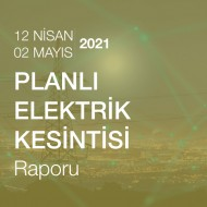 Planlı Elektrik Kesintisi Raporu (12 Nisan - 02 Mayıs 2021)