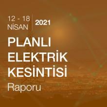 Planlı Elektrik Kesintisi Raporu (12-18 Nisan 2021)