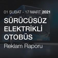 SÜRÜCÜSÜZ ELEKTRİKLİ OTOBÜS RAPORU (01.02.2021-17.03.2021)