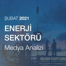 ENERJİ SEKTÖRÜ MEDYA ANALİZİ (ŞUBAT 2021)