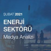 Enerji Sektörü Medya Analizi (Şubat 2021)