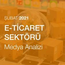 E-TİCARET SEKTÖRÜ MEDYA ANALİZİ  (ŞUBAT 2021)