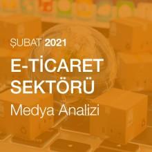 E-ticaret Sektörü Medya Analizi  (Şubat 2021)
