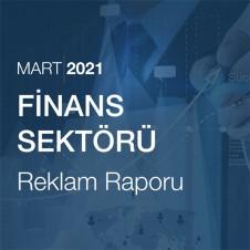FİNANS SEKTÖRÜ REKLAM RAPORU (MART 2021)