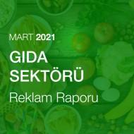 Gıda Sektörü Reklam Raporu (Mart 2021)
