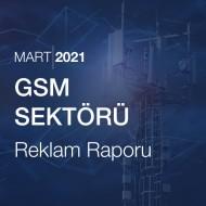 GSM Sektörü Reklam Raporu (Mart 2021)