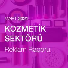 KOZMETİK SEKTÖRÜ REKLAM RAPORU (MART 2021)