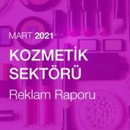 Kozmetik Sektörü Reklam Raporu (Mart 2021)