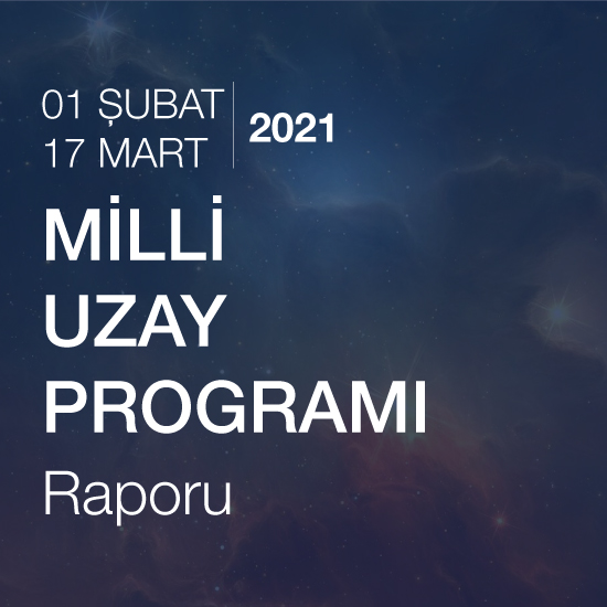 Milli Uzay Programı Raporu (01.02.2021-17.03.2021)