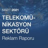 Telekomünikasyon Sektörü Reklam Raporu (Mart 2021)