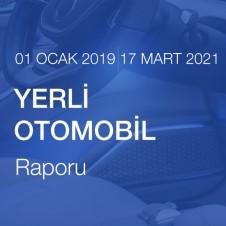 YERLİ OTOMOBİL RAPORU (01.01.2019 - 17.03.2021)