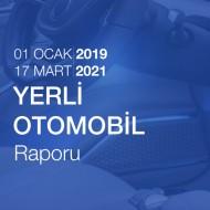 Yerli Otomobil Raporu (01.01.2019 - 17.03.2021)