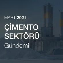 Çimento Sektörü Gündemi [Mart 2021]