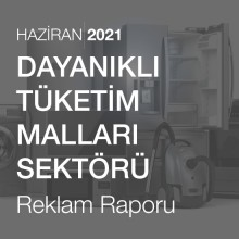 Dayanıklı Tüketim Malları Sektörü Reklam Raporu [Haziran 2021]