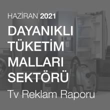 Dayanıklı Tüketim Malları Sektörü Reklam Raporu [Haziran 2021-2]